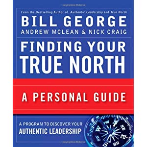 True North: Discover Your Authentic Leadership: Bill George