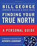Finding Your True North, Bill George and Nick  Craig, 0470261366