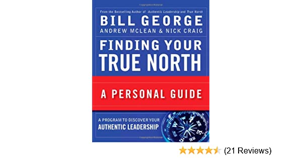 Finding your true north a personal guide bill george andrew finding your true north a personal guide bill george andrew mclean nick craig 9780470261361 amazon books fandeluxe Images
