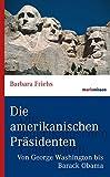 Die amerikanischen Präsidenten: Von George Washington bis Donald Trump (marixwissen)