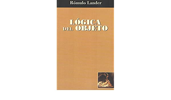 Lógica del objeto (Spanish Edition) - Kindle edition by Dr. Rómulo Lander. Health, Fitness & Dieting Kindle eBooks @ Amazon.com.