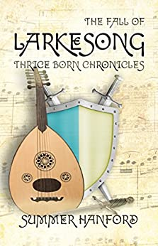 The Fall of Larkesong: Thrice Born Chronicles by [Hanford, Summer]
