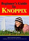 Beginner s Guide To Knoppix: An Introduction To Linux That Runs From Cd