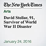 David Stoliar, 91, Survivor of World War II Disaster | Robert D. Mcfadden
