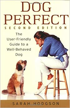 Dog Perfect:The User-friendly Guide to a Well-behaved Dog: AND Well-behaved Dog 2r.e.