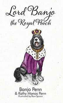 Lord Banjo the Royal Pooch by [Manos Penn, Kathy, Penn, Banjo]
