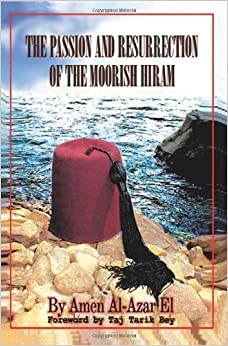 The Passion and Resurrection of the Moorish Hiram: Or the Metaphysical Subjugation and Posthumous Emancipation of the So-Called Black Race by Amen El (2007-12-11)