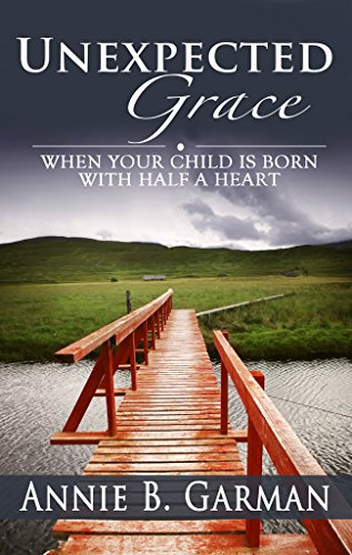 (Unexpected Grace: When Your Child is Born with Half a Heart)