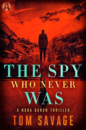 The Spy Who Never Was: A Nora Baron Thriller