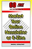60 Free And Low Cost Ways To Market Your Online Newsletter or E-Zine