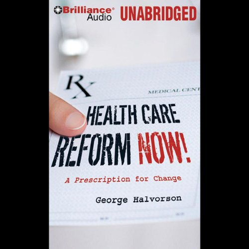 Health Care Reform Now!: A Prescription for Change by Brilliance Audio