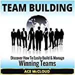 Team Building: Discover How to Easily Build & Manage Winning Teams | Leadership Skills,Ace McCloud