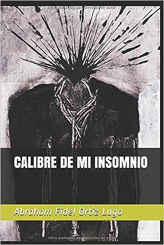 Calibre De Mi Insomnio Spanish Edition Aut Abraham Fidel Ortiz