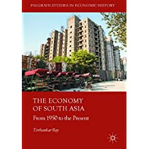 The Economy of South Asia: From 1950 to the Present (Palgrave Studies in Economic History)