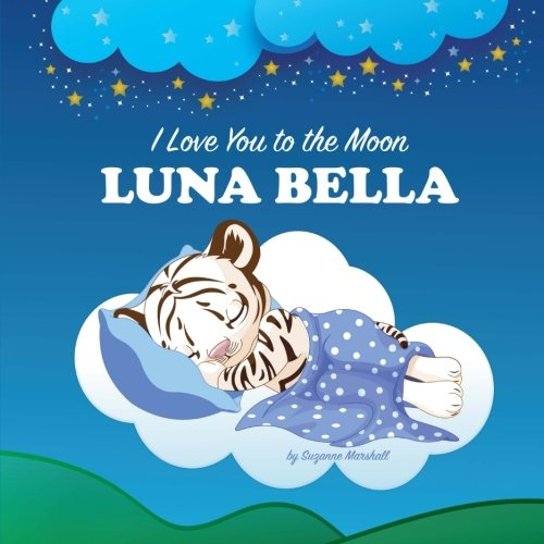 I Love You to the Moon, Luna Bella: Bedtime Story & Personalized Book (Bedtime Stories, Goodnight Poems, Bedtime Stories for Kids, Personalized Books, Personalized Gifts) pdf