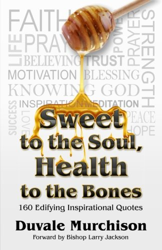 Sweet to the Soul, Health to the Bones: Inspirational Quotes