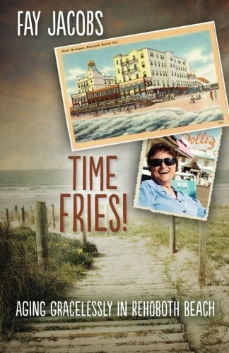 Time Fries!: Aging Gracelessly in Rehoboth Beach by Fay Jacobs - Beach Rehoboth Shopping