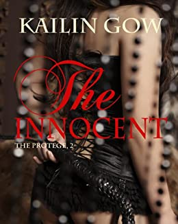 The Innocent (The Protege #2); An Erotic Adult Romantic Thriller by [Gow, Kailin, Romance, Kailin]