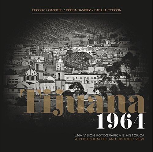 Tijuana 1964: A Photographic and Historic View/Tijuana 1964: Una Visión Fotográfica e Histórica {Commemorative Edition}