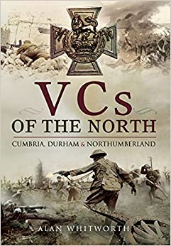 VCs of the North: Cumbria, Durham and Northumberland