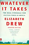 Whatever It Takes: The Real Struggle for Political Power in America