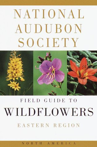 The Audubon Society Field Guide to North American Wildflowers: Eastern Region - Book  of the National Audubon Society Field Guides