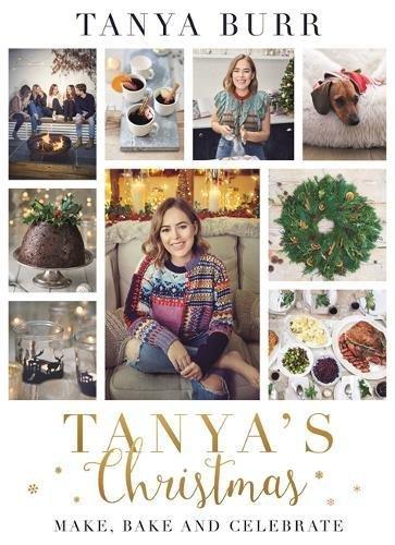 Tanya's Christmas: Make, Bake and Celebrate by Tanya Burr