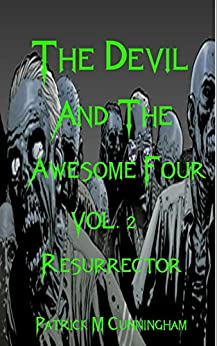 The Devil and the Awesome Four: Vol. 2 Resurrector by [Cunningham, Patrick M]