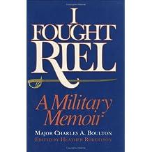 I Fought Riel: A Military Memoir