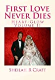 First Love Never Dies, Sheilah Craft, 0615779824