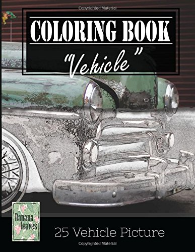 "Read Online Vehicle Vintage Greyscale Photo Adult Coloring Book, Mind Relaxation Stress Relief: Just added color to release your stress and power brain and mind, ... and grown up, 8.5"" x 11"" (21.59 x 27.94 cm) ebook"