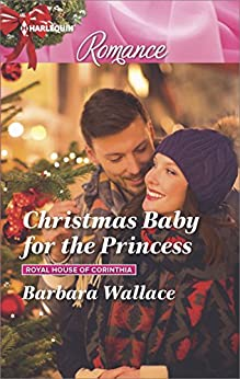 Christmas Baby for the Princess (Royal House of Corinthia) by [Wallace, Barbara]
