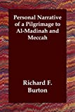 Personal Narrative of A Pilgrimage to Al Madinah and Meccah, Richard F. Burton, 1406800996