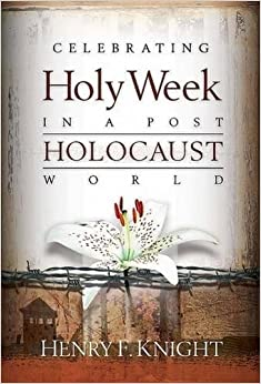 Celebrating Holy Week in a Post-Holocaust World