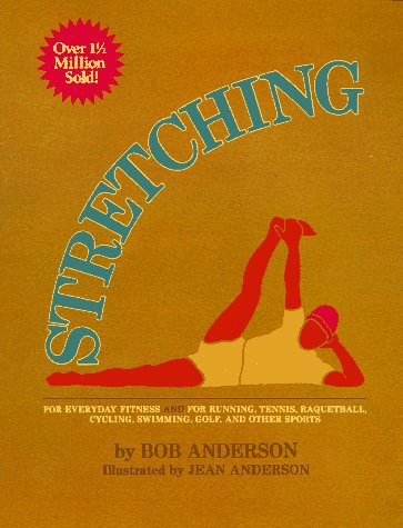 Stretching for Everyday Fitness and for Running, Tennis, Raquetball; Cycling, Swimming, Golf, and Other Sports