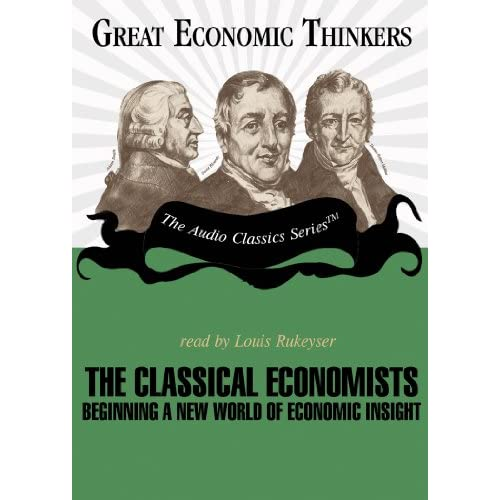 The Classical Economists: Knowledge Products (Great Economic Thinkers) (Library Edition) Louis Rukeyser (Narrator) Dr E. G. West