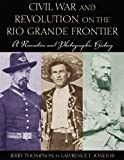 Civil War and Revolution on the Rio Grande Frontier, Jerry Thompson and Lawrence T. Jones, 0876112017