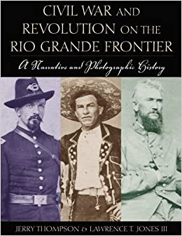 Book Civil War and Revolution on the Rio Grande Frontier: A Narrative and Photographic History
