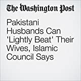 img - for Pakistani Husbands Can 'Lightly Beat' Their Wives, Islamic Council Says book / textbook / text book