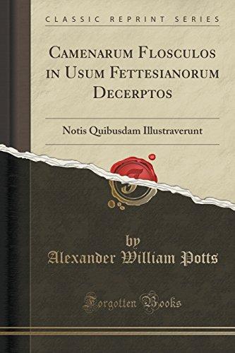 Camenarum Flosculos in Usum Fettesianorum Decerptos: Notis Quibusdam Illustraverunt (Classic Reprint)