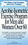 img - for Aerobic-Isometric Exercise for Men and Women over 60 book / textbook / text book