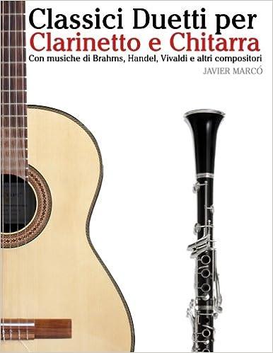 Classici Duetti per Clarinetto e Chitarra: Facile Clarinetto! Con musiche di Brahms, Handel, Vivaldi e altri compositori