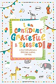 I am Confident, Grateful & Blessed – A Self-Exploration & Gratitude Journal for Kids: A Journal Notebook to Teach Children t