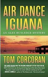 Air Dance Iguana (Alex Rutledge Mysteries Book 5)