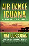 Air Dance Iguana: An Alex Rutledge Mystery (Alex Rutledge Mysteries Book 5)