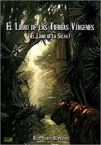 moneda Gastos Percepción  Amazon.com: El Libro de las Tierras Vírgenes: El Libro de la Selva  (Ilustrado) (Spanish Edition) eBook: Kipling, Rudyard: Kindle Store