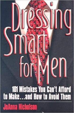 Dressing Smart for Men: 101 Mistakes You Can't Afford to Make and How to Avoid Them (Career Savvy)