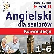 Angielski dla seniorów - Konwersacje 1-6 (Sluchaj & Ucz sie) | Dorota Guzik