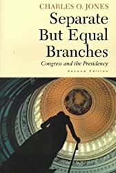 Separate But Equal Branches: Congress and the Presidency, 2e