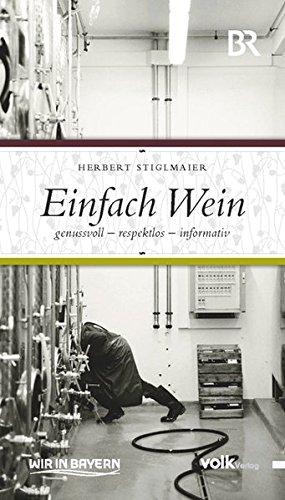 Einfach Wein: Genussvoll, respektlos, informativ Gebundenes Buch – 15. November 2010 Herbert Stiglmaier Thomas Kohnle Volk Verlag 3937200932